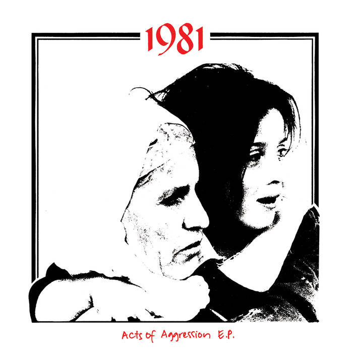 "1981 ""Acts of aggression"" EP"