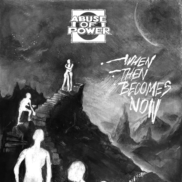 "ABUSE OF POWER ""When then becomes now"" EP"
