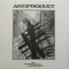 "ANTIPRODUCT ""The deafening silence of grinding gears"" LP"