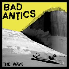 "BAD ANTICS ""The wave"" EP"