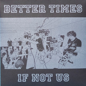 "BETTER TIMES ""If not us"" EP"