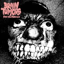 "BRAIN TUMORS ""Fuck you forever""  EP"