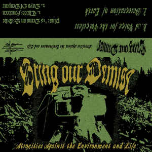 "BRING OUR DEMISE ""Atrocities against the environment...""CS"