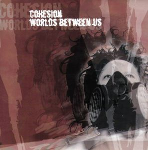 COHESION/WORLDS BETWEEN US  split EP