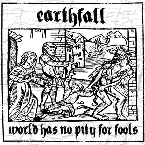 "EARTHFALL ""World has no pity for fools"" EP"