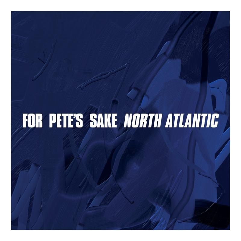 "FOR PETE´S SAKE ""North Atlantic"" 12"""