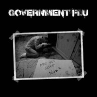 "GOVERNMENT FLU ""Are you sorry now?"" mcd"