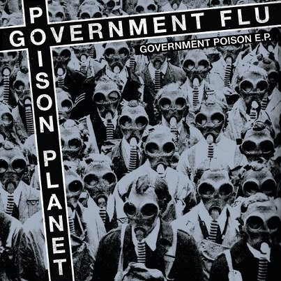 "GOVERNMENT FLU/POISON PLANET ""Government poison"" EP   (2nd press"