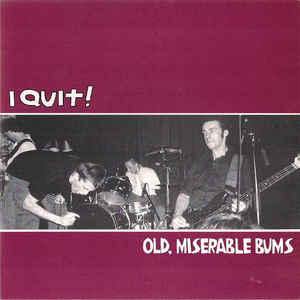 "I QUIT!  ""Old, miserable bums""  EP"