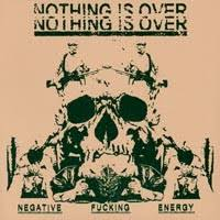 "NOTHING IS OVER ""Negative fucking energy"" EP"