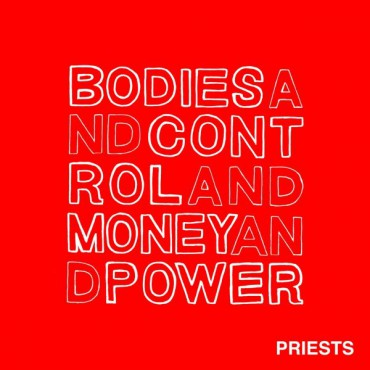 "PRIESTS ""Bodies and control and money and power"" LP"