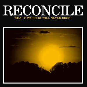"RECONCILE ""What tomorrow will never bring"" EP"