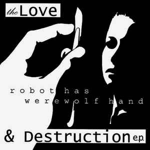 "ROBOT HAS WEREWOLF HAND ""The love & destruction"" EP"