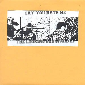 "SAY YOU HATE ME ""The looking forward\"" EP"