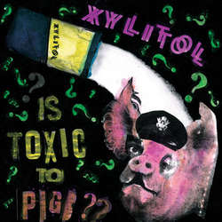 "XYLITOL ""Is toxic to pigs?"" EP"